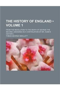 The History of England (Volume 1); From the Revolution to the Death of George the Second. (Designed as a Continuation of Mr. Hume's History.)