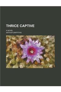 Thrice Captive; A Novel