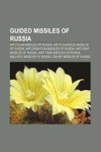 Guided Missiles of Russia: Air-To-Air Missiles of Russia, Air-To-Surface Missiles of Russia, Anti-Radiation Missiles of Russia