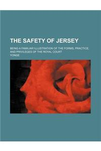 The Safety of Jersey; Being a Familiar Illustration of the Forms, Practice, and Privileges of the Royal Court