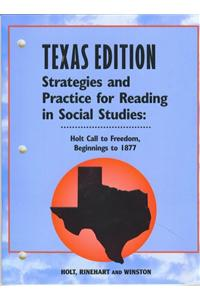 Holt Call to Freedom Texas: Strategies and Practice Reading Grades 6-8 Beginnings to 1877