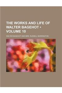 The Works and Life of Walter Bagehot (Volume 10)