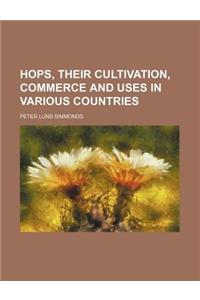 Hops, Their Cultivation, Commerce and Uses in Various Countries