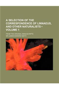 A Selection of the Correspondence of Linnaeus, and Other Naturalists (Volume 1); From the Original Manuscripts