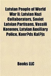Latvian People of World War II: Latvian Nazi Collaborators, Soviet Latvian Partisans, Vassili Kononov, Latvian Auxiliary Police, Konr?ds Kal?js