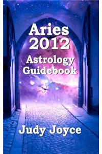 Aries 2012 Astrology Guidebook