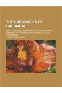 The Chronicles of Baltimore; Being a Complete History of Baltimore Town and Baltimore City from the Earliest Period to the Present Time