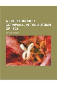 A Tour Through Cornwall, in the Autumn of 1808