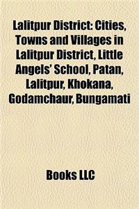 Lalitpur District: Cities, Towns and Villages in Lalitpur District, Little Angels' School, Patan, Lalitpur, Khokana, Godamchaur, Bungamat
