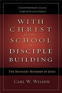 With Christ in the School of Disciple Building: The Ministry Methods of Jesus: A Contemporary Classic