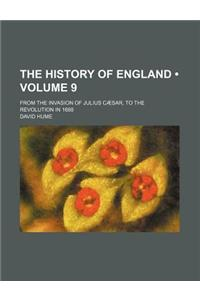 The History of England (Volume 9); From the Invasion of Julius Caesar, to the Revolution in 1688