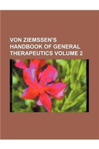 Von Ziemssen's Handbook of General Therapeutics Volume 2