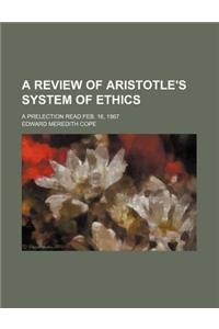 A Review of Aristotle's System of Ethics; A Prelection Read Feb. 16, 1867