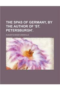 The Spas of Germany, by the Author of 'St. Petersburgh'.