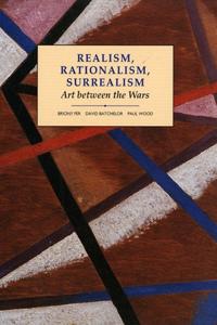 Realism, Rationalism, Surrealism: Art Between the Wars