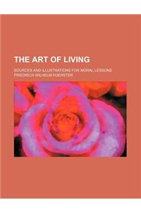 The Art of Living; Sources and Illustrations for Moral Lessons