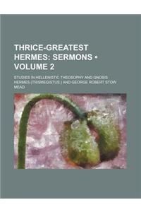 Thrice-Greatest Hermes (Volume 2); Sermons. Studies in Hellenistic Theosophy and Gnosis