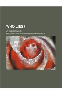 Who Lies?; An Interrogation