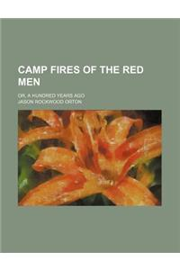 Camp Fires of the Red Men; Or, a Hundred Years Ago