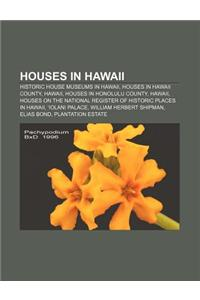 Houses in Hawaii: Historic House Museums in Hawaii, Houses in Hawaii County, Hawaii, Houses in Honolulu County, Hawaii