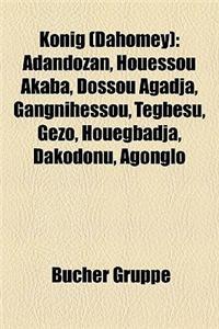 Knig (Dahomey): Adandozan, Houessou Akaba, Dossou Agadja, Gangnihessou, Tegbesu, Gzo, Houegbadja, Dakodonu, Agonglo