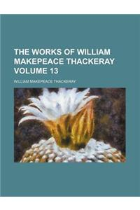 The Works of William Makepeace Thackeray Volume 13