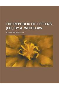 The Republic of Letters, [Ed.] by A. Whitelaw