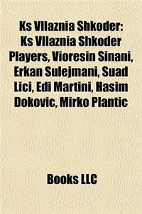 KS Vllaznia Shkoder: KS Vllaznia Shkoder Players, Vioresin Sinani, Erkan Sulejmani, Suad LICI, EDI Martini, Hasim Okovi, Mirko Planti