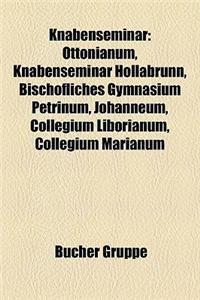 Knabenseminar: Ottonianum, Knabenseminar Hollabrunn, Bischfliches Gymnasium Petrinum, Johanneum, Collegium Liborianum, Collegium Mari
