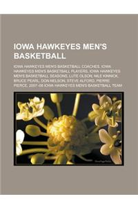 Iowa Hawkeyes Men's Basketball: Iowa Hawkeyes Men's Basketball Coaches, Iowa Hawkeyes Men's Basketball Players, Iowa Hawkeyes Men's Basketball Seasons