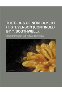 The Birds of Norfolk, by H. Stevenson (Continued by T. Southwell).