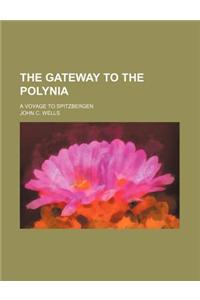The Gateway to the Polynia; A Voyage to Spitzbergen