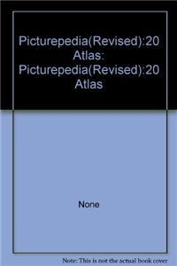 Picturepedia(Revised):20 Atlas: Pictureped: Picturepedia(Revised):20 Atlas