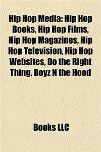 Hip Hop Media: Hip Hop Books, Hip Hop Films, Hip Hop Magazines, Hip Hop Television, Hip Hop Websites, Do the Right Thing, Boyz N the