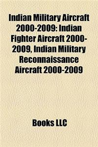 Indian Military Aircraft 2000-2009 Indian Military Aircraft 2000-2009: Indian Fighter Aircraft 2000-2009, Indian Military Reconnaisindian Fighter Airc