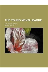 The Young Men's League; A Play in Five Acts