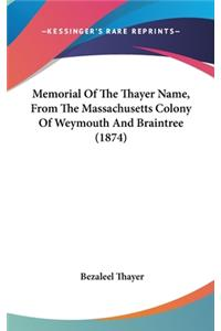 Memorial Of The Thayer Name, From The Massachusetts Colony Of Weymouth And Braintree (1874)