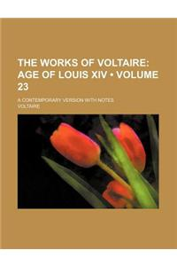 The Works of Voltaire (Volume 23); Age of Louis XIV. a Contemporary Version with Notes