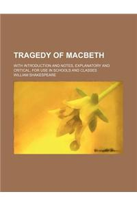 Tragedy of Macbeth; With Introduction and Notes, Explanatory and Critical, for Use in Schools and Classes