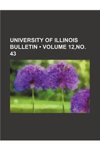 University of Illinois Bulletin (Volume 12, No. 43)