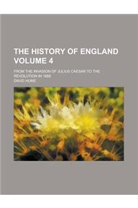 The History of England; From the Invasion of Julius Caesar to the Revolution in 1688 Volume 4