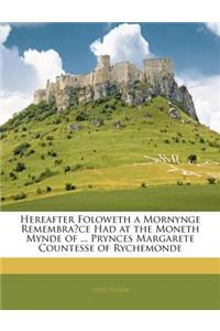 Hereafter Foloweth a Mornynge Remembrace Had at the Moneth Mynde of ... Prynces Margarete Countesse of Rychemonde