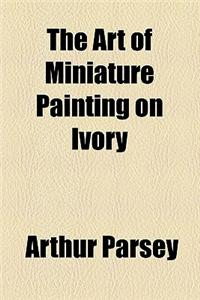 The Art of Miniature Painting on Ivory