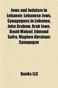 Jews and Judaism in Lebanon: Lebanese Jews, Synagogues in Lebanon, John Grabow, Arab Jews, David Malouf, Edmond Safra, Maghen Abraham Synagogue