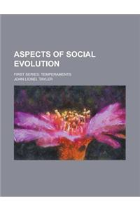 Aspects of Social Evolution; First Series: Temperaments