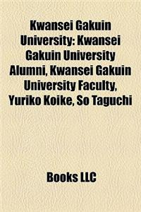 Kwansei Gakuin University: Kwansei Gakuin University Alumni, Kwansei Gakuin University Faculty, Yuriko Koike, So Taguchi