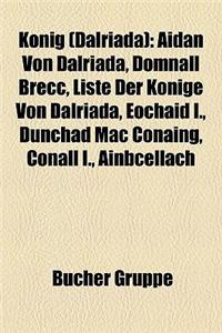 Knig (Dalriada): Aidan Von Dalriada, Domnall Brecc, Liste Der Knige Von Dalriada, Eochaid I., Dnchad Mac Conaing, Conall I., Ainbcellac