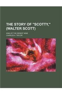 The Story of Scotty, (Walter Scott); King of the Desert Mine