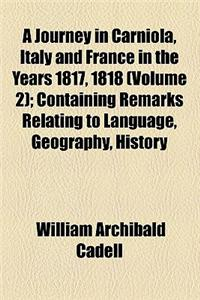 A   Journey in Carniola, Italy and France in the Years 1817, 1818 (Volume 2); Containing Remarks Relating to Language, Geography, History, Antiquities