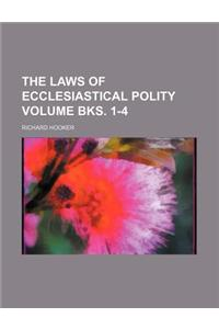 The Laws of Ecclesiastical Polity (Volume Bks. 1-4); Books I-IV